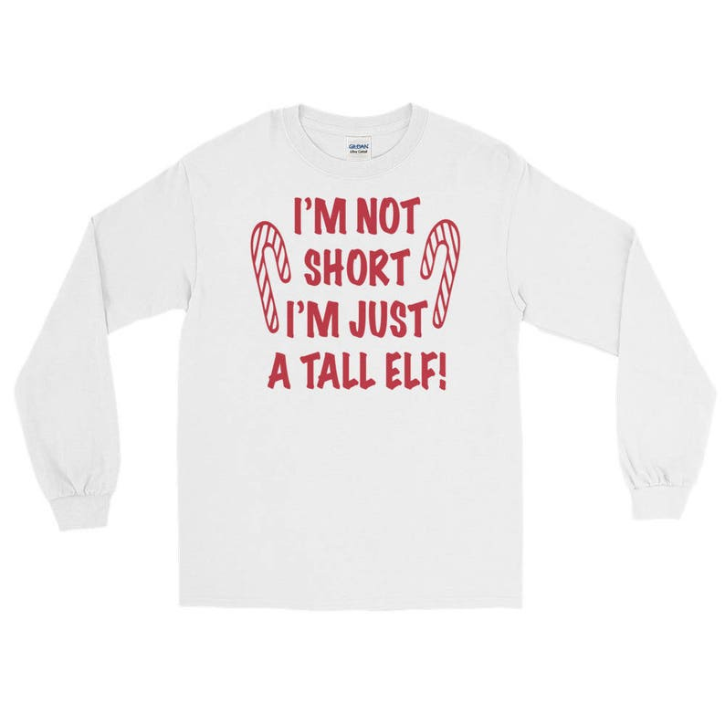 85691d5a Im Not Short Im Just a Tall Elf Christmas T Shirts Long Sleeve | Etsy