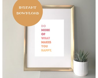 Do More Of What Makes You Happy // inspirational wall print, wall art, wall print, motivational quote, inspirational wall print, home decor