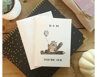 Dam You're Old // birthday card, for mom, for dad, you're old, funny birthday card, beaver card, punny card, pun, card pun, funny card, dam