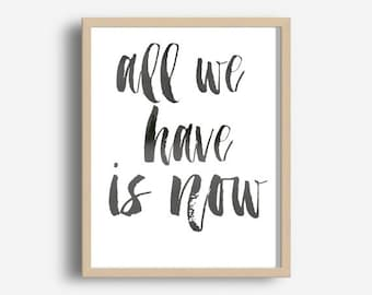 All We Have Is Now Print, Printable Wall Art, Typography Print, Motivational Print, Printable Quote, Modern Wall Art, Downloadable Print
