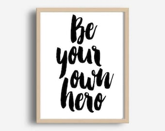 Be Your Own Hero, Positive Quote, Printable Art, Inspirational quote, Typography Print, Home Office, Motivational Poster,  Wall Art