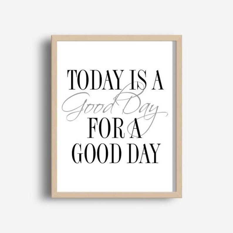 photograph regarding Today is a Good Day for a Good Day Printable identified as Nowadays is a Wonderful Working day For A Optimistic Working day, Printable Artwork, Inspirational Print,Typography Estimate, Household Decor, Motivational Poster, Wall Artwork