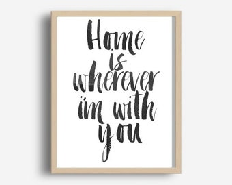 Digital Download, Motivational Print, Home Is Wherever Im With You, Typography Poster, Inspirational Quote, Word Art, Wall Decor, Housewares