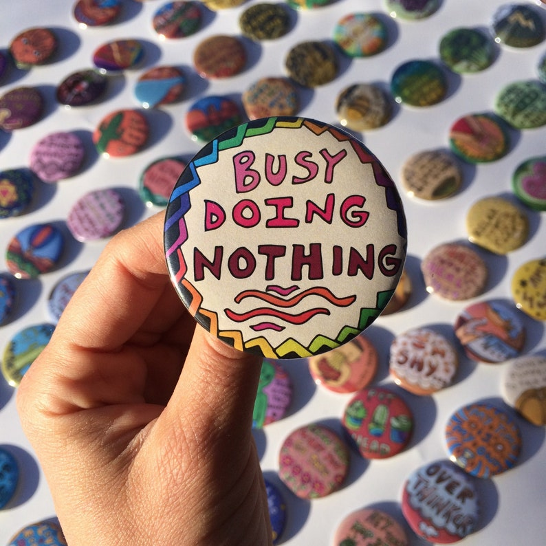 funny pun pin busy doing nothing- 2.25 Pinback Button--Handmade Illustration-