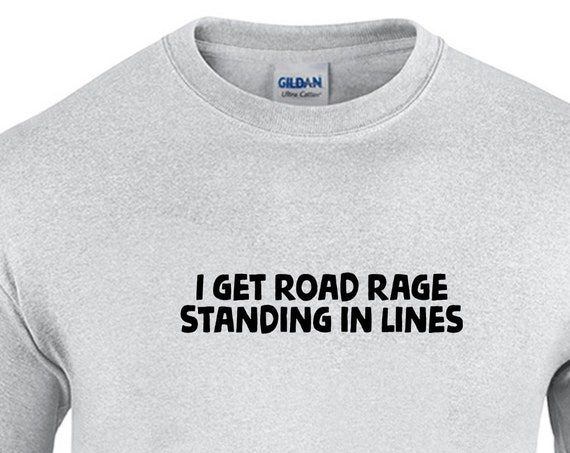 I Get Road Rage Standing in Lines (T-Shirt)