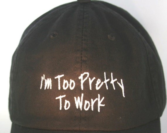 I'm Too Pretty to Work (Polo Style Ball Black with White Stitching)