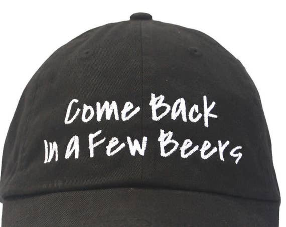 Come Back in a Few Beers - Polo Style Ball Cap (Black with White Stitching)