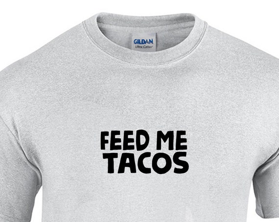 Feed Me Tacos (T-Shirt)