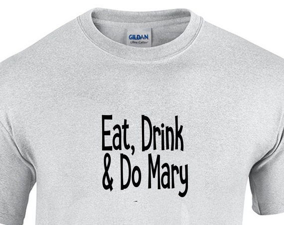 Eat, Drink & Do Mary (T-Shirt)