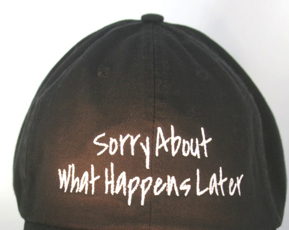 Sorry About What Happens Latter (Polo Style Ball Black with White Stitching)