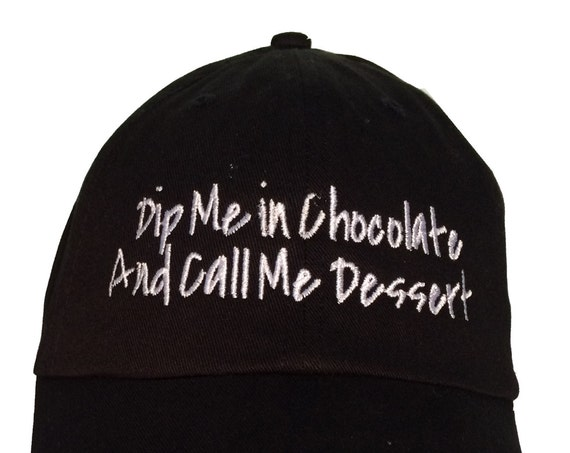 Dip Me In Chocolate and Call Me Dessert - Polo Style Ball Cap (Black)