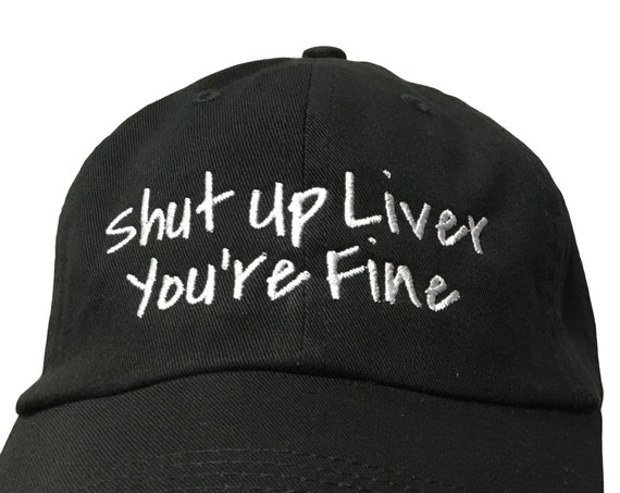 Shut Up Liver, You're Fine - Polo Style Ball Cap (Various Colors with White Stitching)