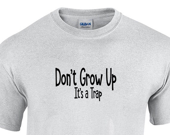 Don't Grow Up, It's a Trap (T-Shirt)