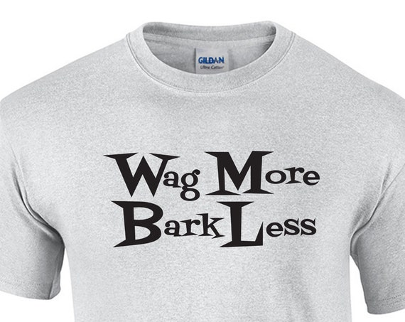 Wag More Bark Less -  T-Shirt