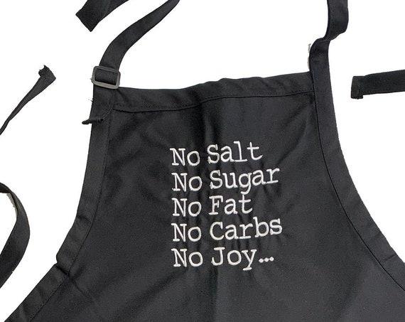 No Salt No Sugar No Fat No Carbs No Joy... (Adult Apron) In various colors