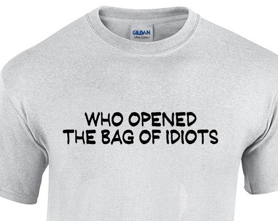 Who Opened the Bag of Idiots (T-Shirt)