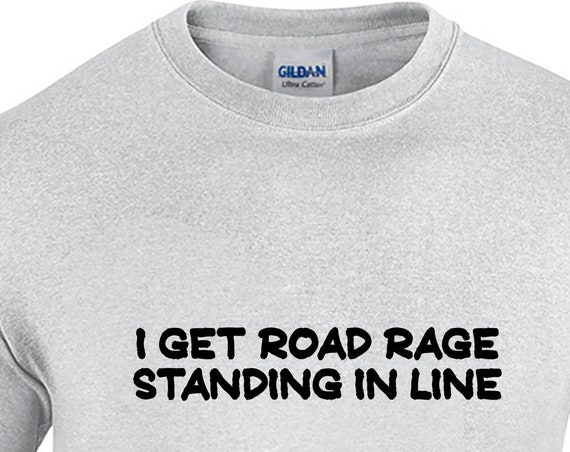 I Get Road Rage Standing In Line - Mens T-Shirt (Ash Gray or White)