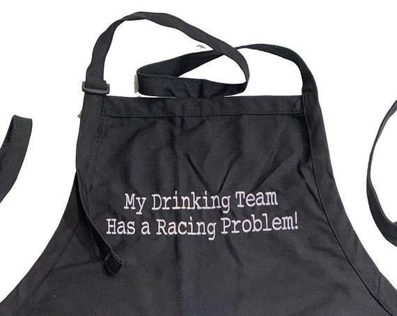My Drinking Team has a Racing Problem (Adult Apron) In various colors