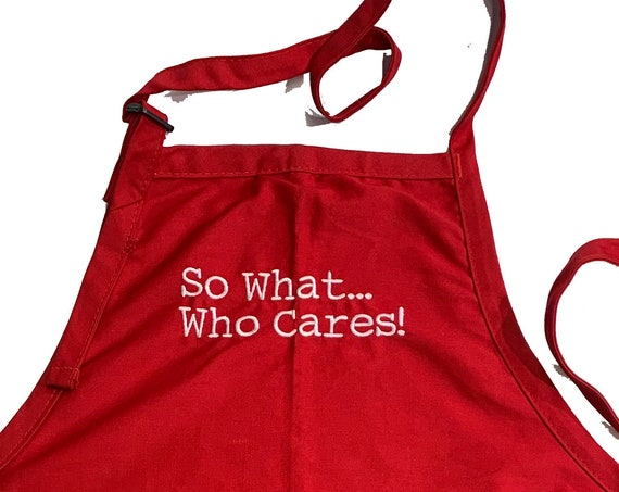 So What... Who Cares (Adult Apron) In various colors