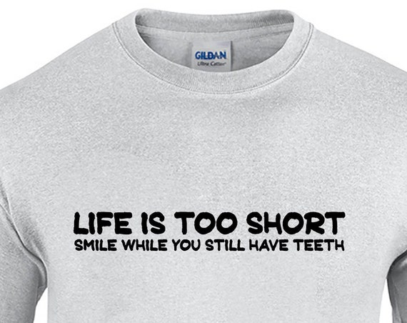 Life is Too Short, Smile While You Still Have Teeth - Mens T-Shirt (Ash Gray or White)