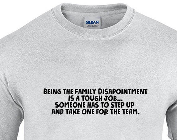 Being the Family Disapointment is a tough job... (Mens T-Shirt)