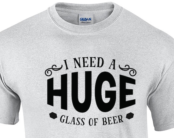 I Need a Huge Glass of Beer (Mens T-Shirt)