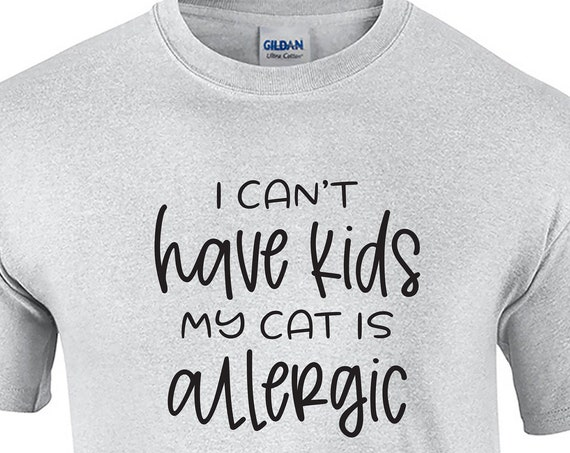 I Can't Have Kids, My Cat is allergic -  T-Shirt