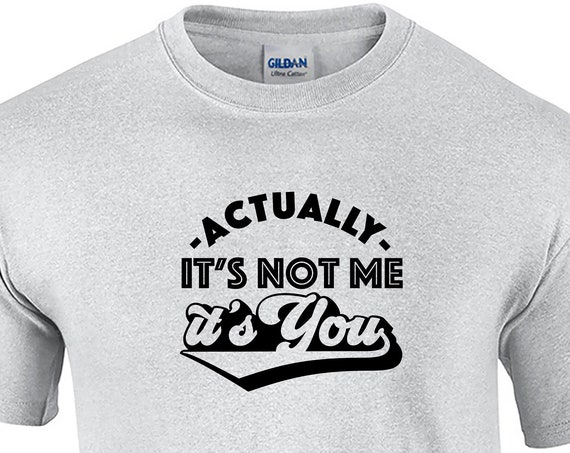 Actually It's Not Me, It's You (Mens T-Shirt)