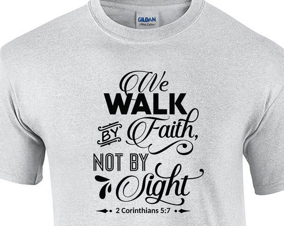 We Walk by Faith, Not by Sight (T-Shirt)