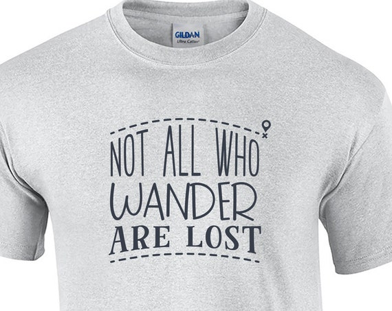 Not All Who Wander Are Lost - Mens T-Shirt (Ash Gray or White)