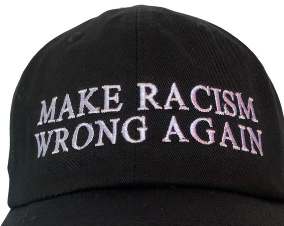 Make Racism Wrong Again -  Ball Cap (Various Colors with White Stitching)