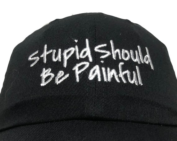 Stupid Should Be Painful - Polo Style Ball Cap (Various Colors with White Stitching)