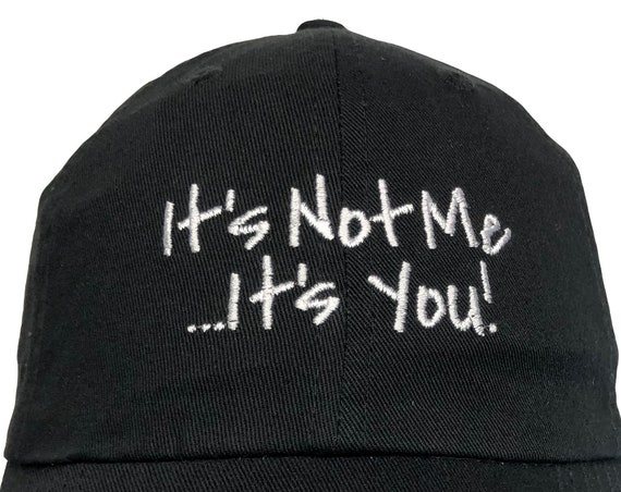 It's Not Me, It's You! (Polo Style Ball Cap - Various Colors with White Stitching