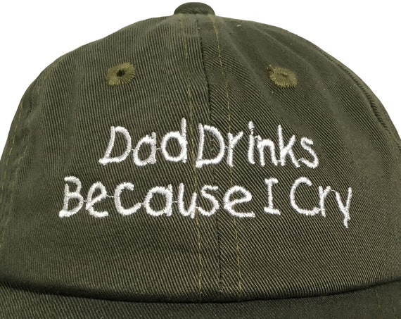 Dad Drinks Because I Cry (Polo Style INFANT Ball Cap in various colors)