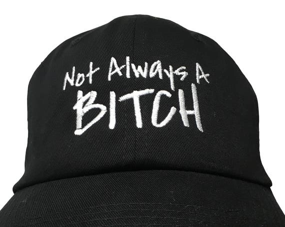 Not Always A Bitch - Polo Style Ball Cap - Various colors with White Stitching