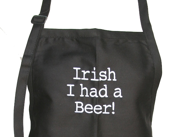 Irish I Had A Beer! (Adult Adjustable Apron with Pockets) Available in Colors too