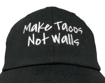 2a25efb0af9b0 Make Tacos Not Walls - Ball Cap (Various Colors with White Stitching -  Script)