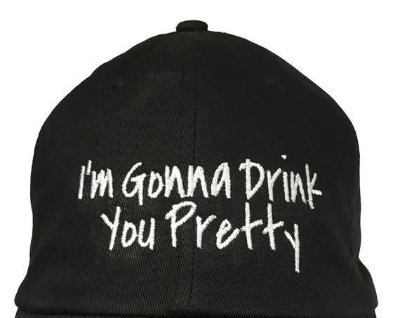 I'm Gonna Drink You Pretty - Polo Style Ball Cap (Black with White Stitching)