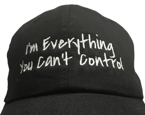 I'm Everything You Can't Control (Polo Style Ball Cap available in various colors)