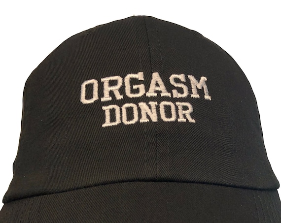 Orgasm Donor (Polo Style Dad Cap Different colors embroidered with white stitching)