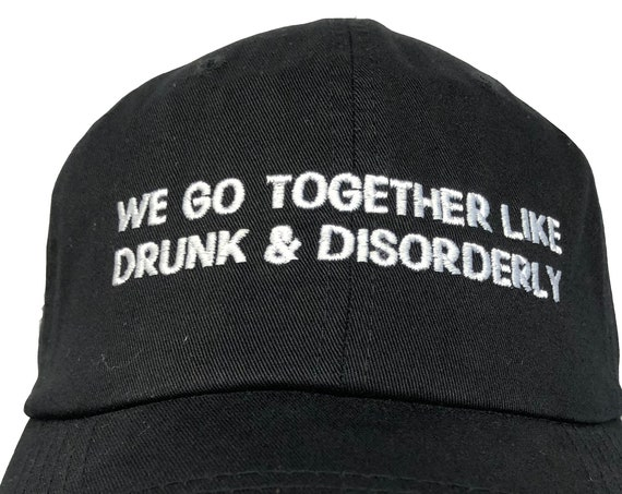 We Go Together Like Drunk and Disorderly - Polo Style Ball Cap (Various Colors with White Stitching)