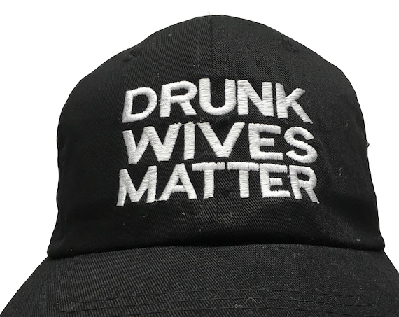 Drunk Wives Matter (Polo Style Ball Cap available in various colors)