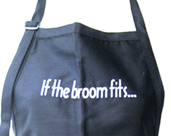 If the broom fits... (Adult Apron) Available in colors too.