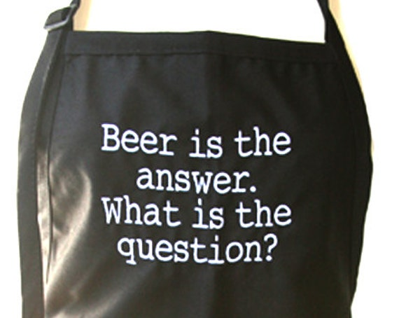 Beer is the answer. What is the question? (Adult Apron) Available in colors too.