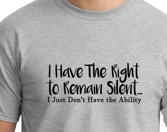 I Have The Right To Remain Silent, I Just Don't Have the Ability (Men's T-Shirt)