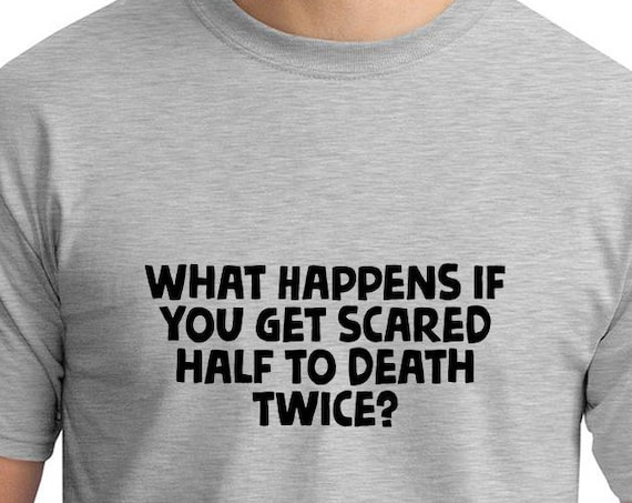 What happens If You Get Scared Half to Death Twice? (Men's T-Shirt)