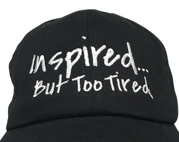 Inspired... But Too Tired (Polo Style Ball Cap - Various Colors with White Stitching)