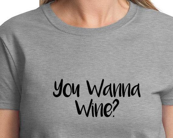 You Wanna Wine? - Ladies T-Shirt