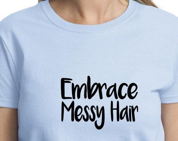 Embrace Messy Hair - Ladies T-Shirt