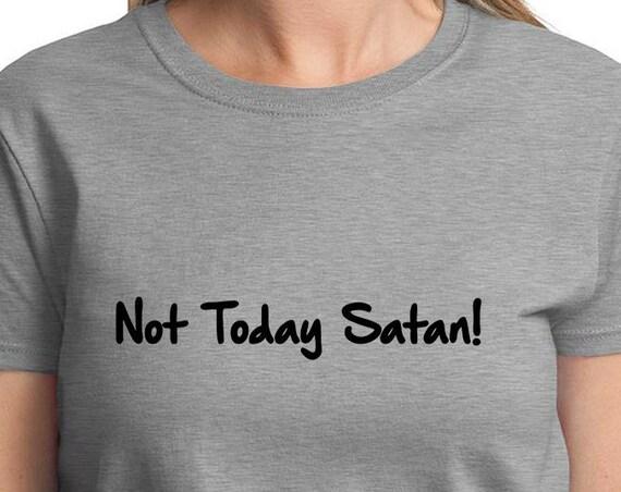 Not Today Satan! - Ladies T-Shirt